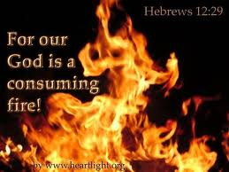 God is love, He is also a consuming fire!
