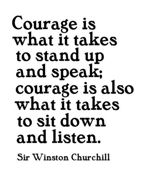 courage-is-whata-it-takes-to-stand-up-and-speak-courage-is-also-what-it-takes-to-sit-down-and-listen