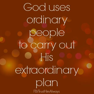 ordinary people-Gods extraordinary plan