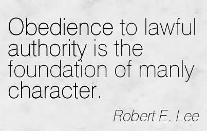 obedience-to-lawful-authority-is-the-foundation-of-manly-character-robert-e-lee