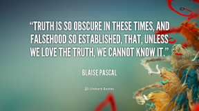 Blaise-Pascal-truth-is-so-obscure-in-these-times-45114