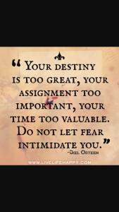 You have a great destiny! Embrace it prayerfully!